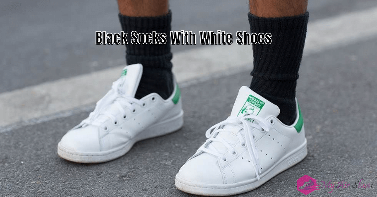 Black Socks With White Shoes