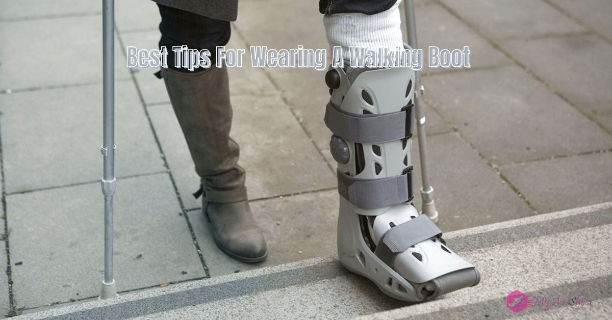 Best Tips For Wearing A Walking Boot