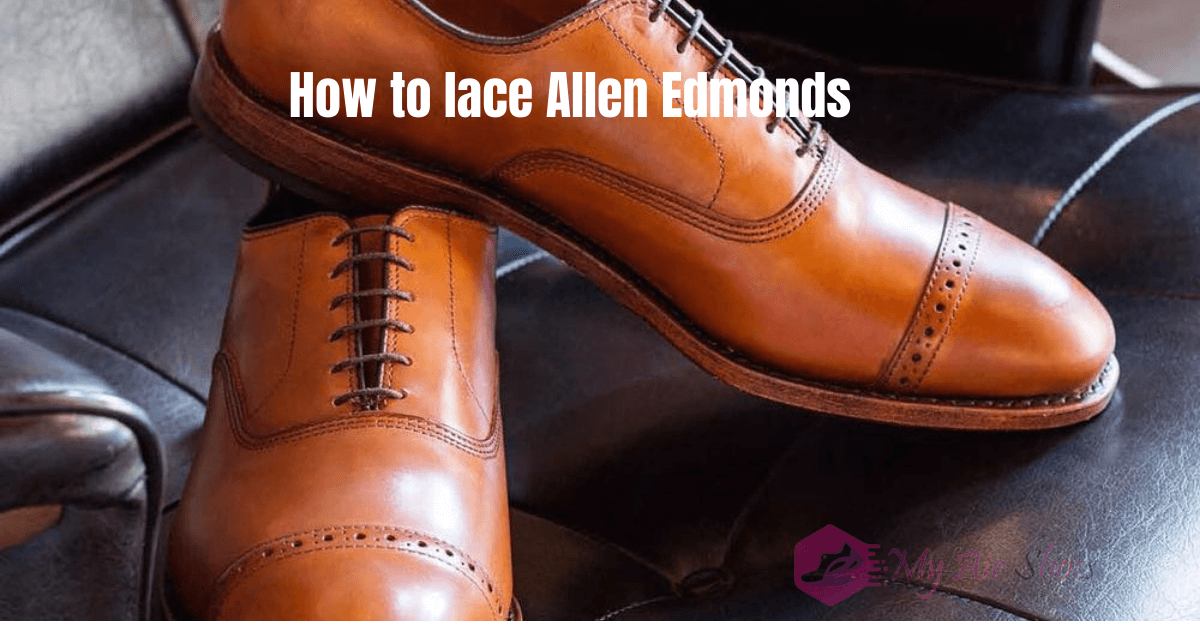 How to lace Allen Edmonds-Tips and Tricks