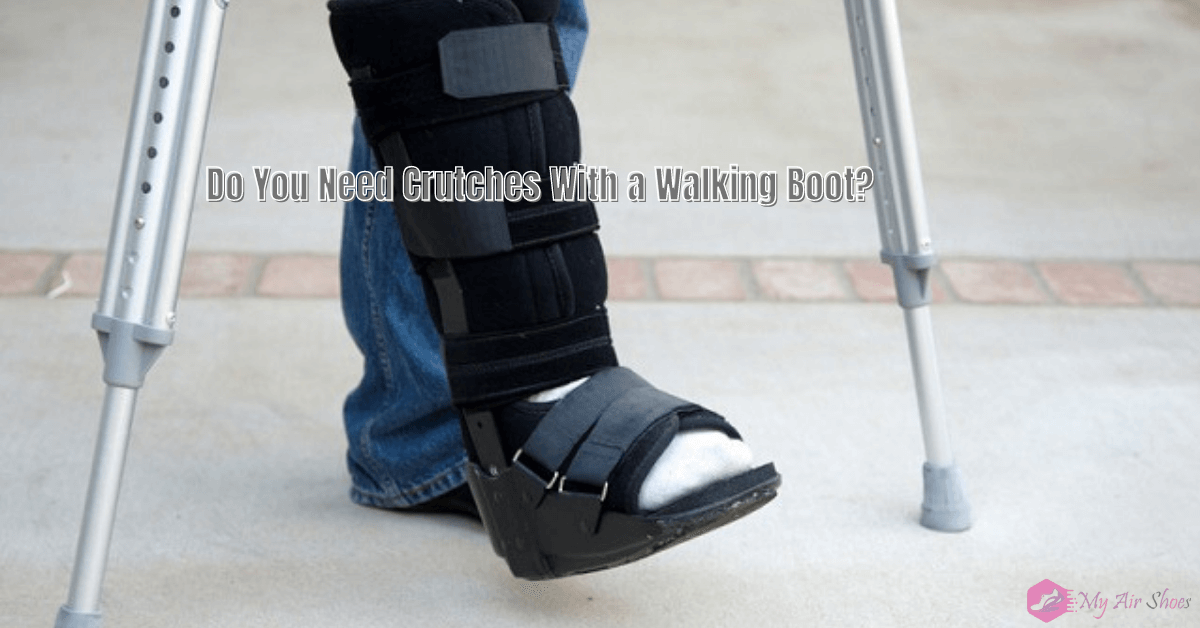 Do You Need Crutches With a Walking Boot?